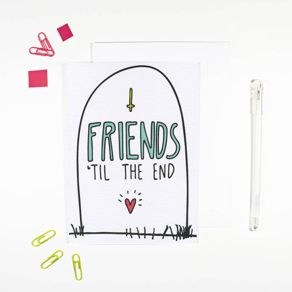 Friends Til The End Card By Angela Chick