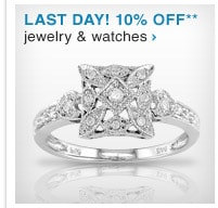 LAST DAY! 10% OFF JEWELRY & WATCHES** - SHOP NOW