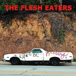Resultado de imagen de The Flesh Eaters - I Used To Be Pretty