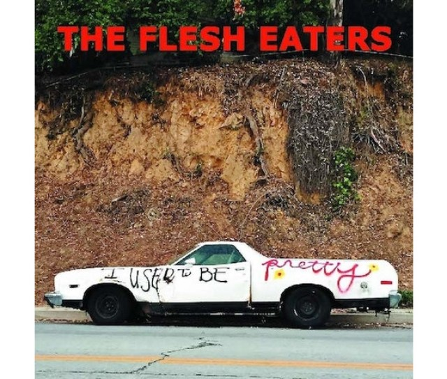 The Flesh Eaters I Used To Be Pretty Review
