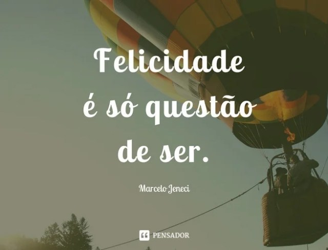 Felicidade não é questão de ter!