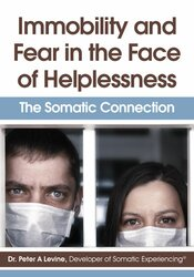Peter Levine – Immobility and Fear in the Face of Helplessness: The Somatic Connection