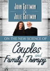 John Gottman & Julie Gottman – On the New Science of Couples and Family Therapy