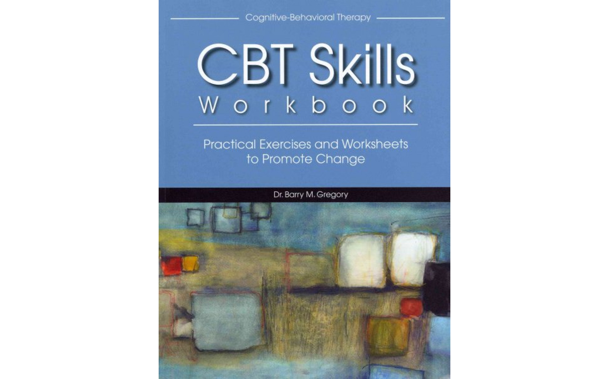 Cbt Skills Workbook Practical Exercises And Worksheets To