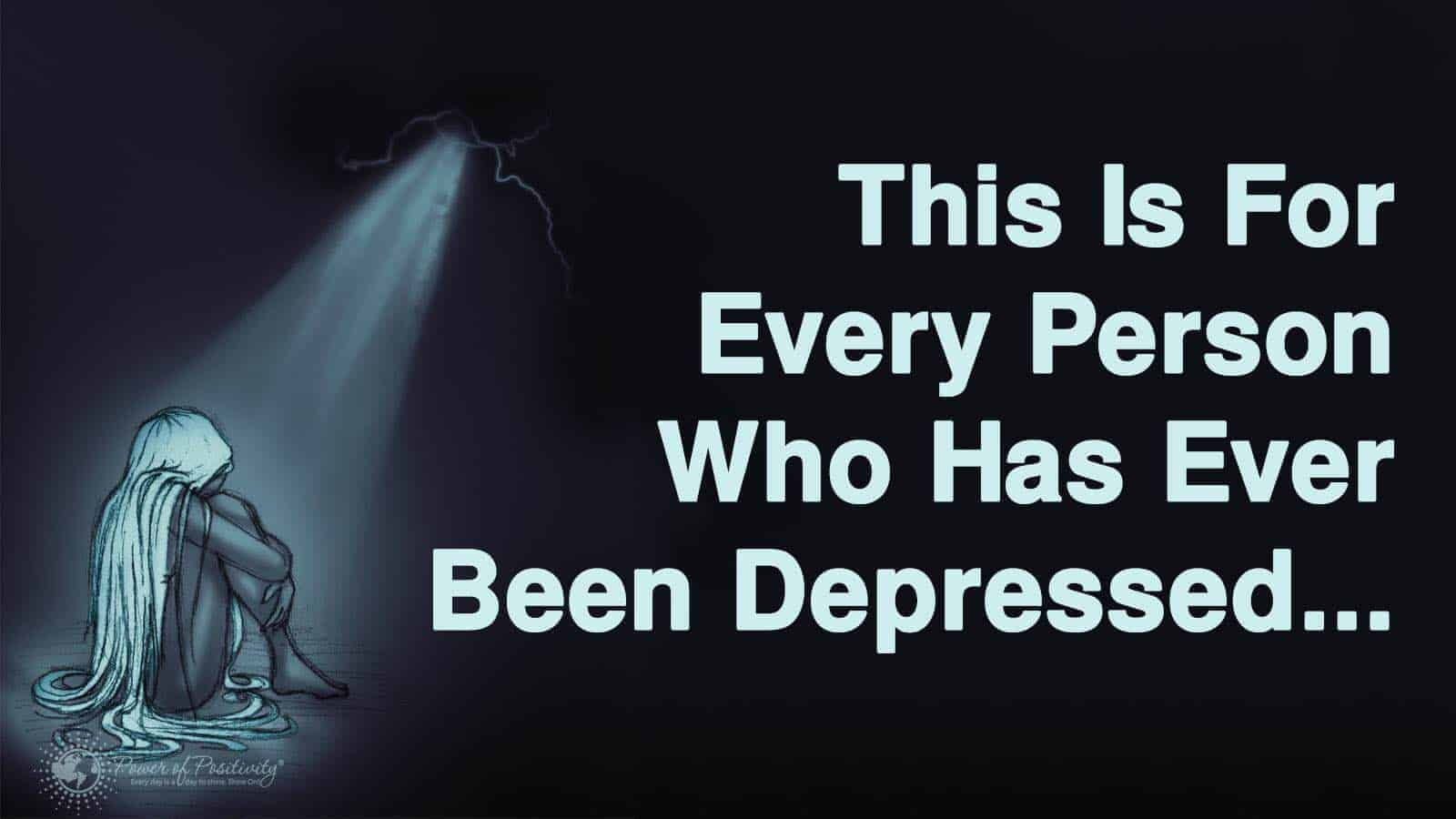 This Is For Every Person Who Has Ever Been Depressed