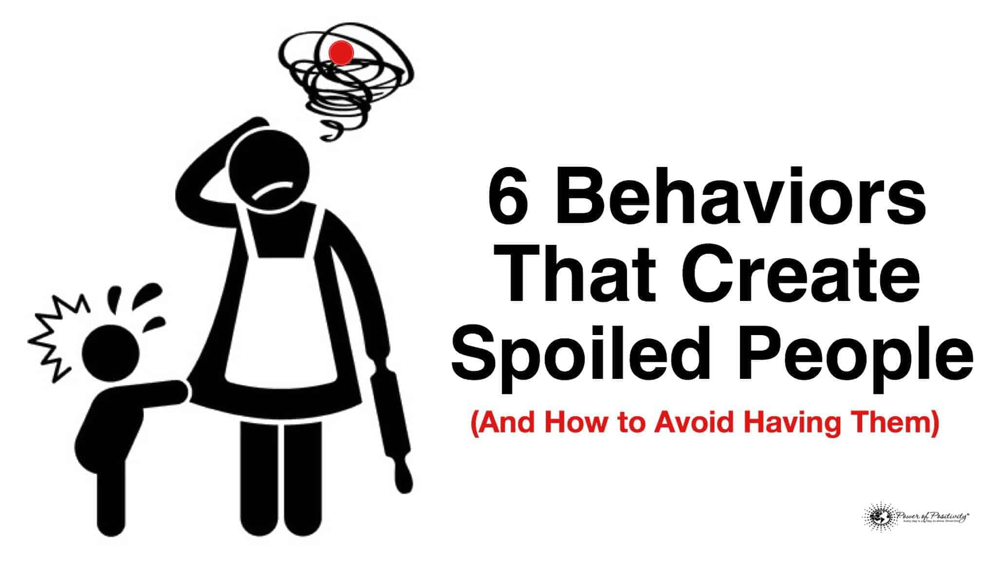 6 Behaviors That Create Spoiled People And How To Avoid