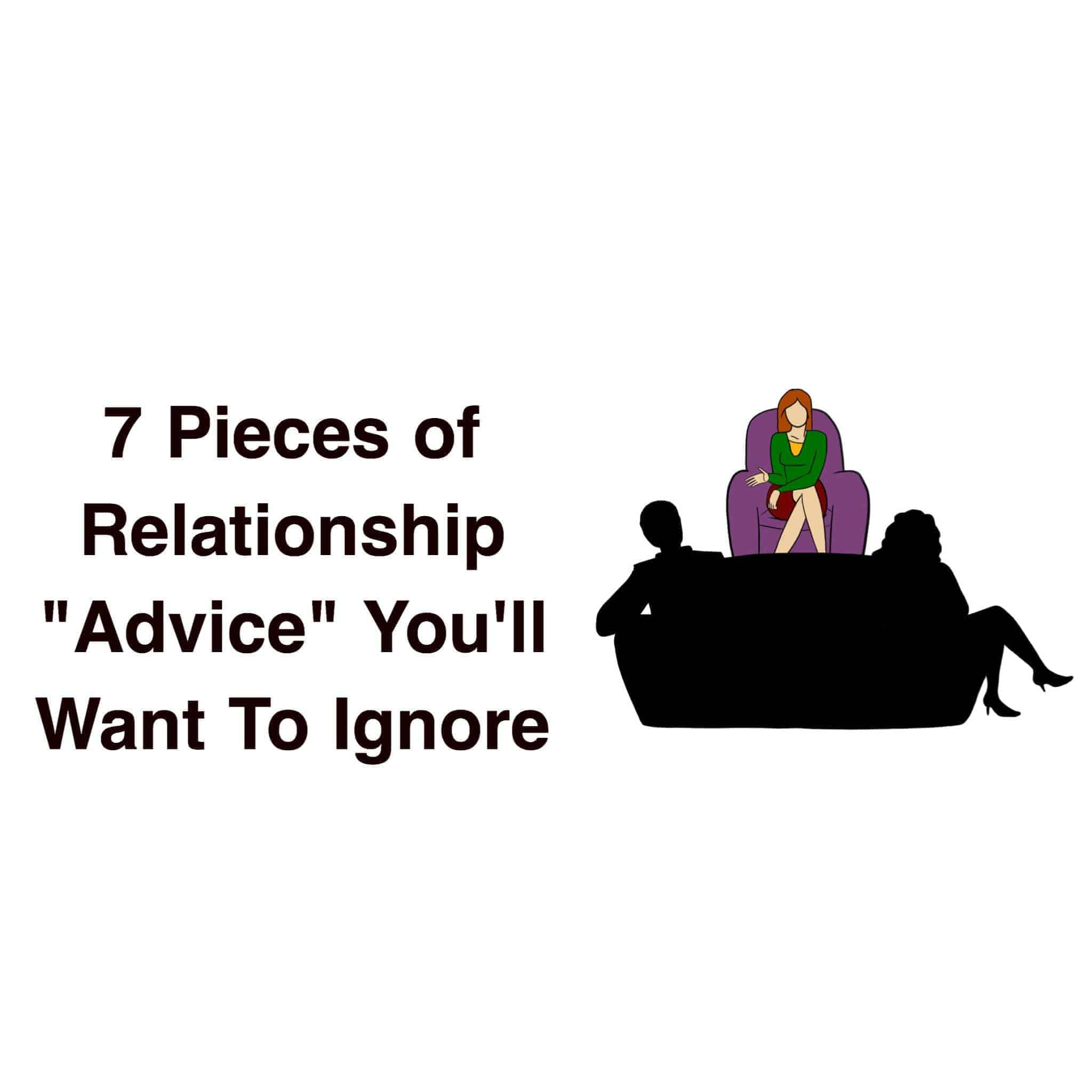 7 Pieces Of Relationship Advice You Ll Want To Ignore
