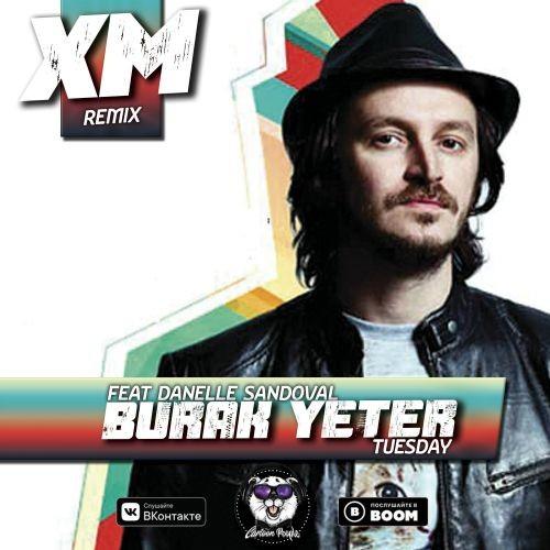 Burak Yeter Feat Danelle Sandoval - Tuesday (XM Remix ...