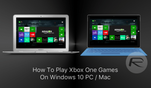 Play Xbox One Games On Windows 10 PC Or Mac  Here s How  Guide     Xbox One Windows 10 main