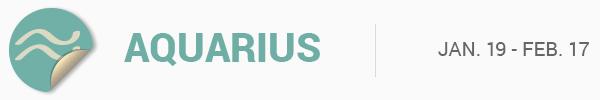 AQUARIUS (Jan. 20 - Feb. 17)