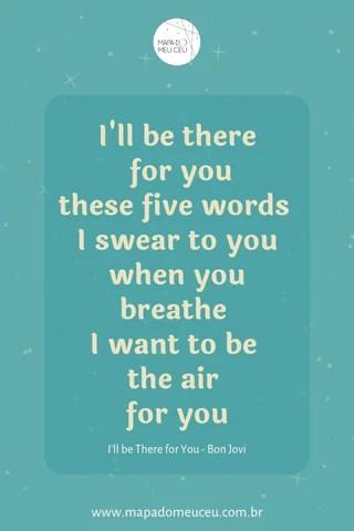 I'll be there for you - Frases de músicas internacionais - Mapa do Meu Céu