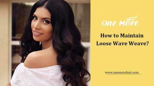 how to maintain loose wave weave? – onemorehair