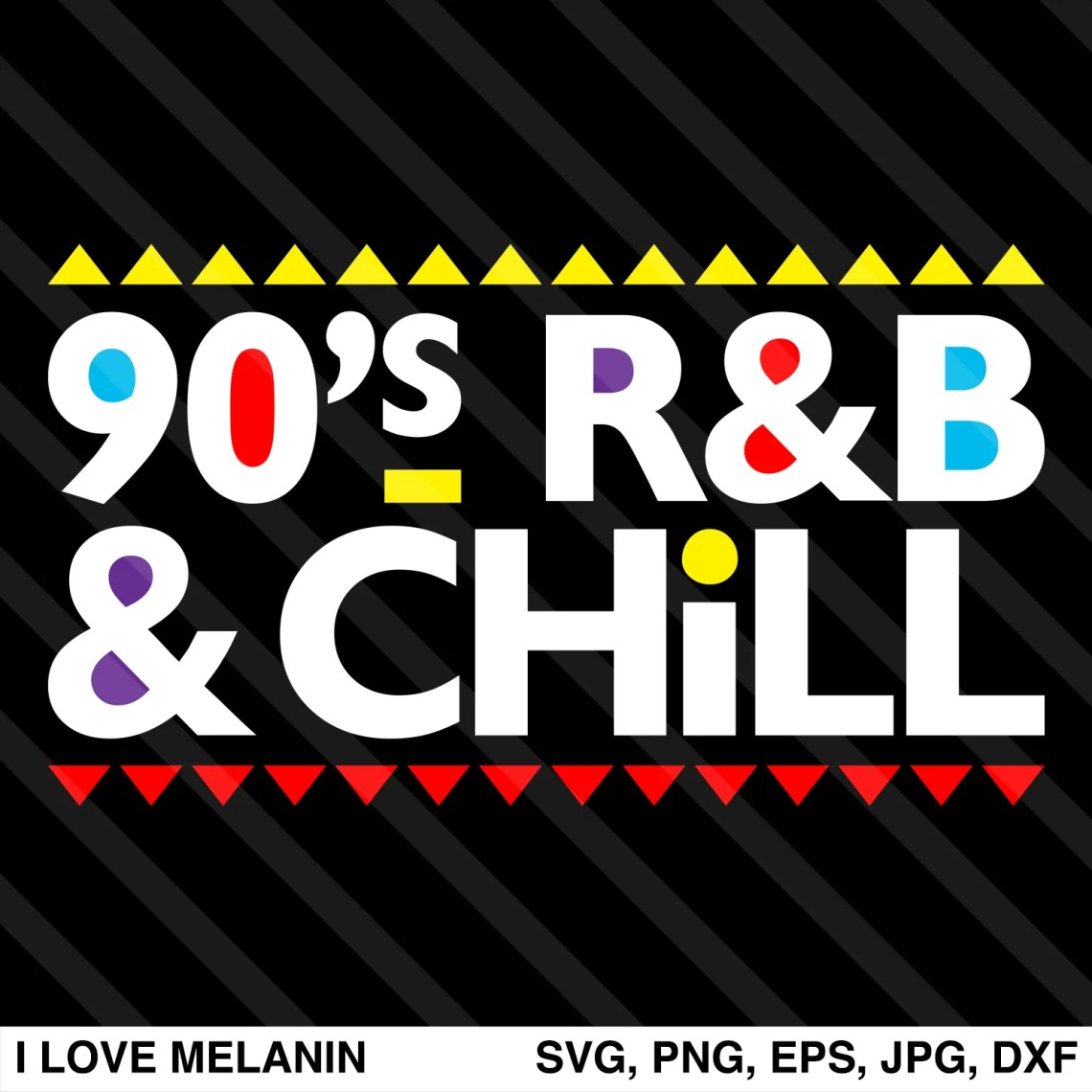 Download 90's R&B & Chill SVG - I Love Melanin