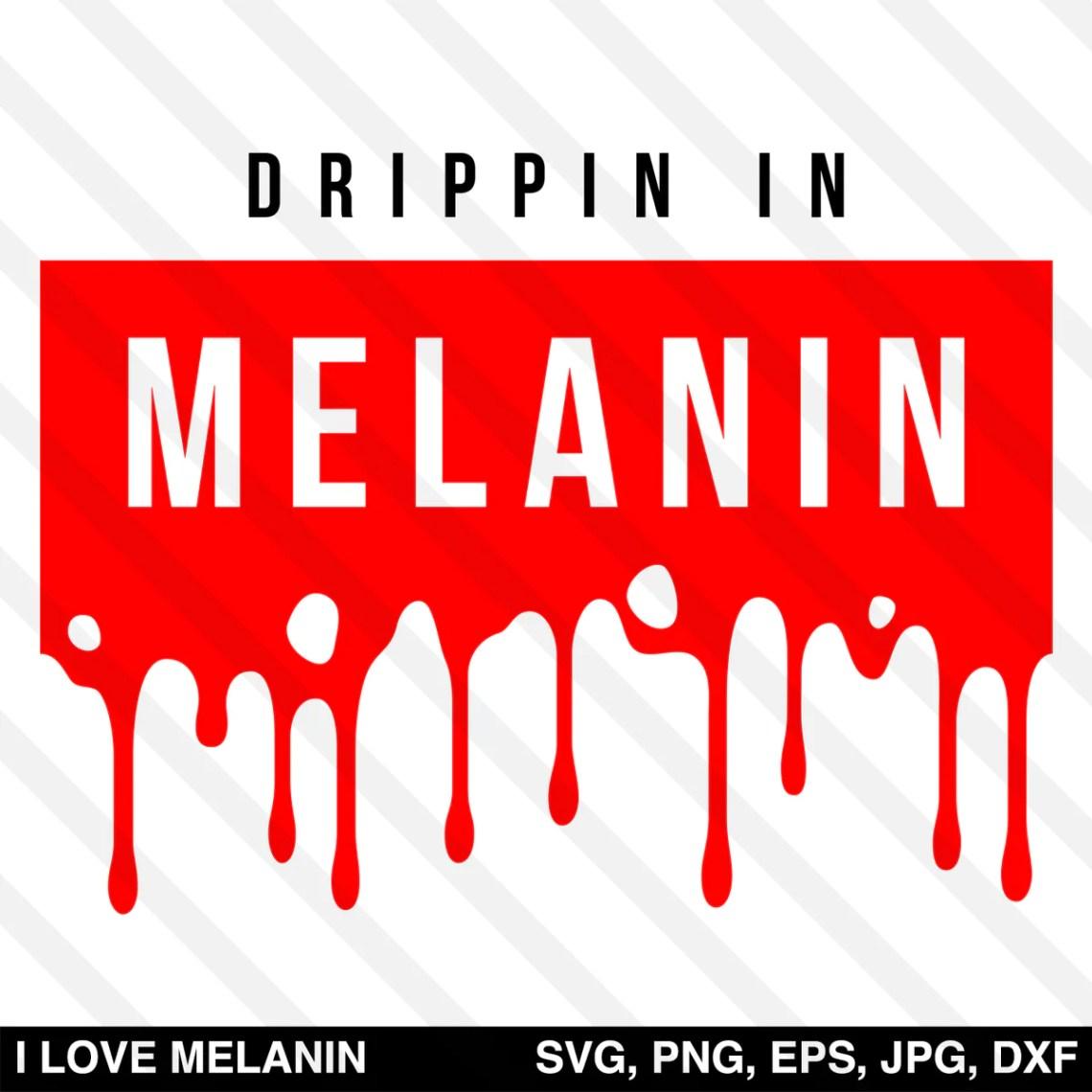 Download Drippin In Melanin SVG - I Love Melanin