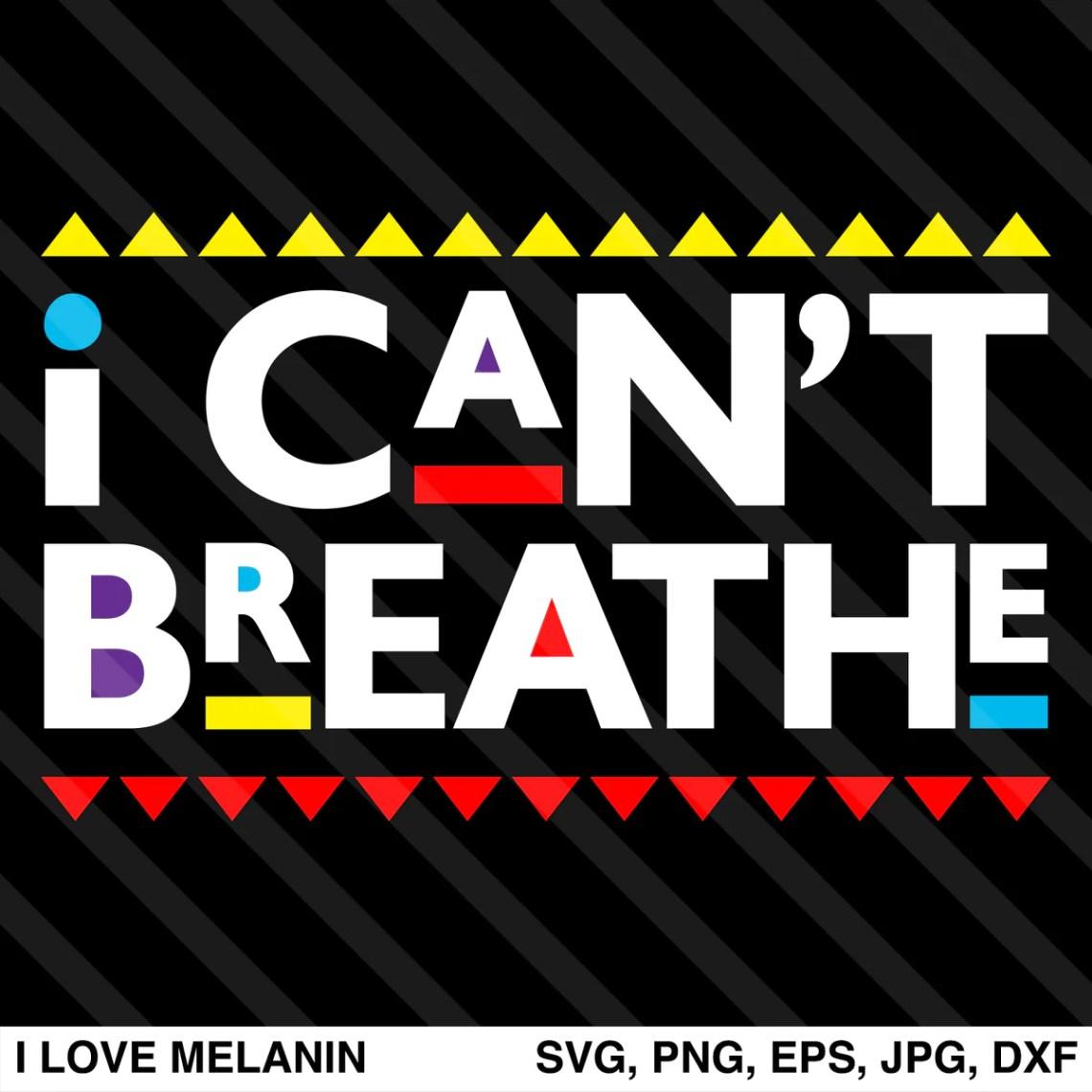 Download I Can't Breathe SVG - I Love Melanin