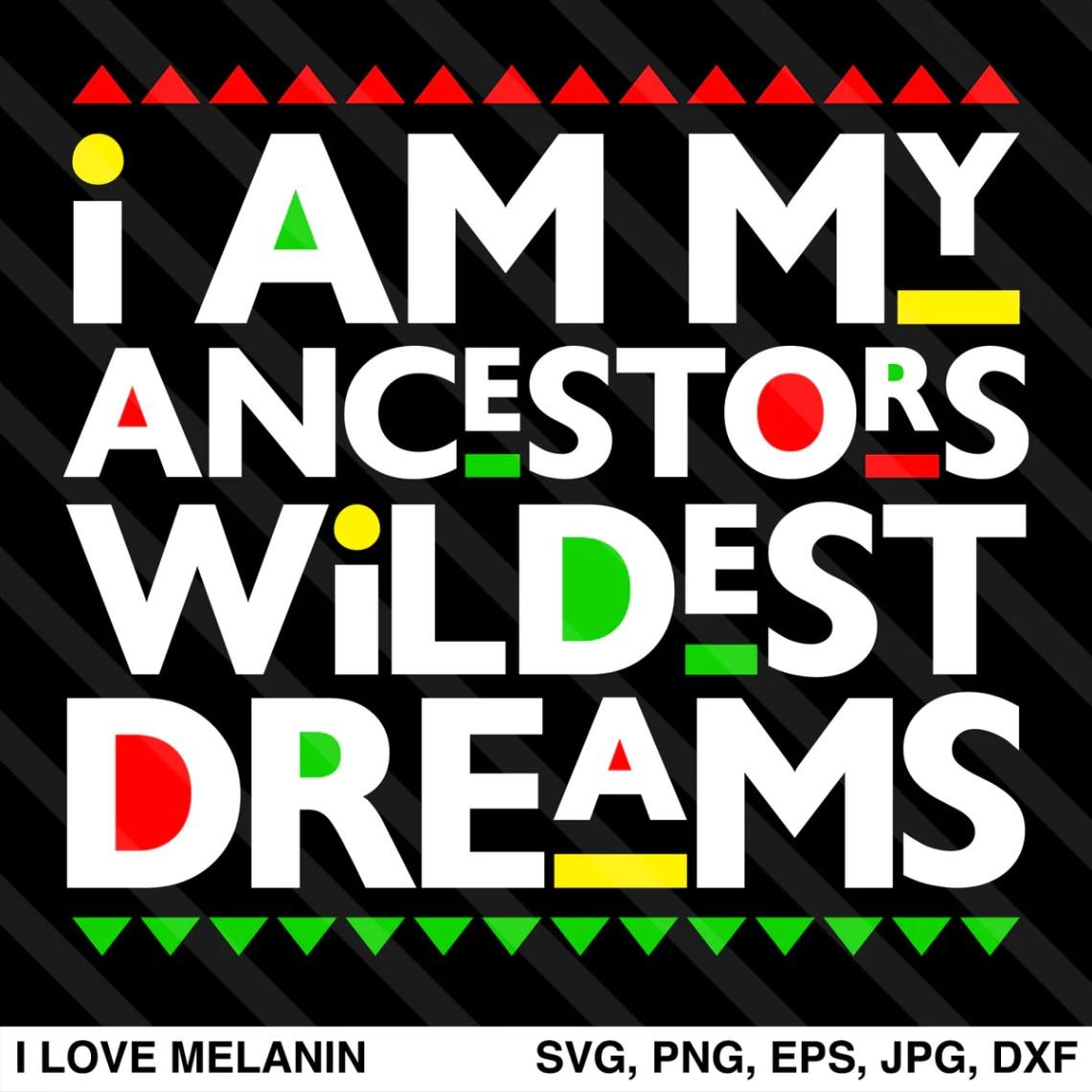 Download I Am My Ancestors Wildest Dreams SVG - I Love Melanin