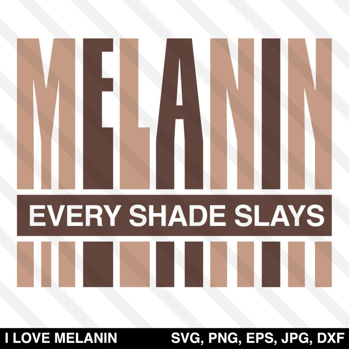 Download Melanin Every Shade Slays SVG - I Love Melanin