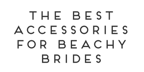 Best Accessories for Beachy Brides