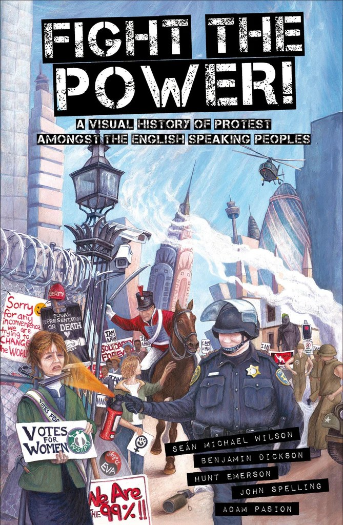 Fight The Power! A Visual History of Protest Among the English Speaking Peoples by Seán Michael Wilson and Benjamin Dickson