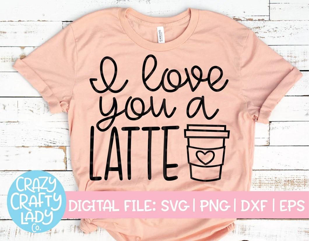 Download I Love You a Latte SVG Cut File - Crazy Crafty Lady Co.