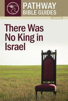 There Was No King in Israel (Judges) – matthiasmedia.com.au