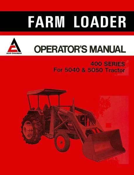 AllisChalmers 400 Series Farm Loader  Operator's Manual