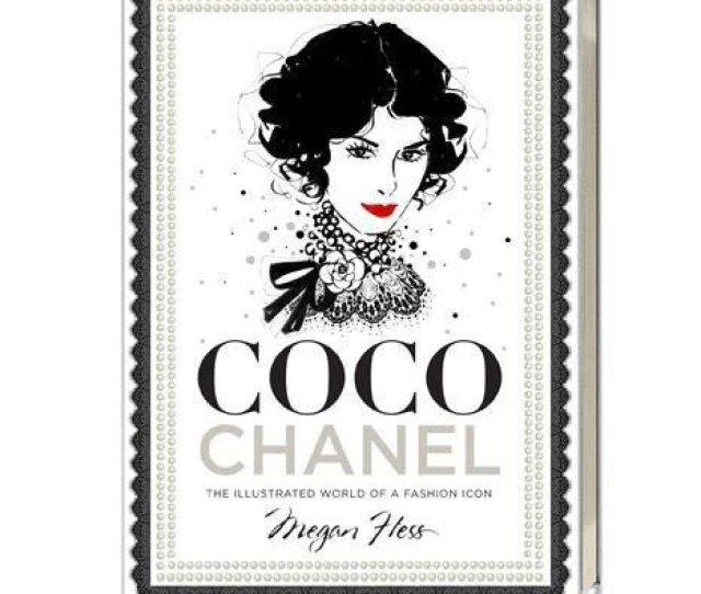 Coco Chanel The Illustrated Life Of A Fashion Icon
