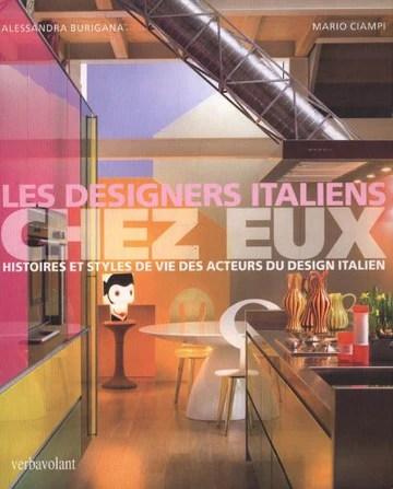LES DESIGNERS ITALIENS CHEZ EUX. Histoires et styles de vie des acteurs du design italien