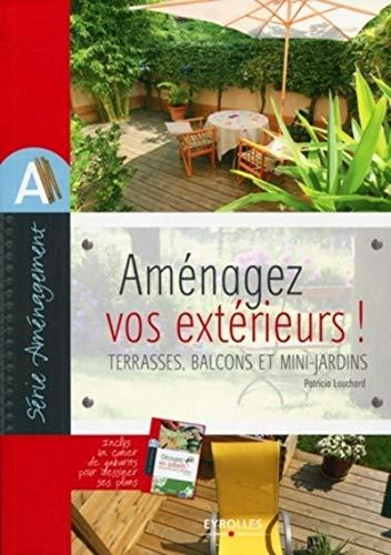 Aménagez vos extérieurs !: Terrasses, balcons et mini-jardins. Inclus un cahier de gabarits pour dessiner ses plans.