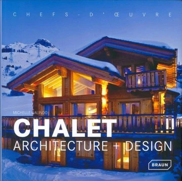 Chalet: Architecture + Design. Chefs d'Oeuvre