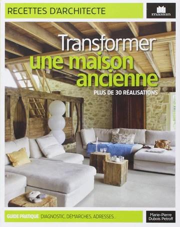 Transformer une maison ancienne : Plus de 30 réalisations