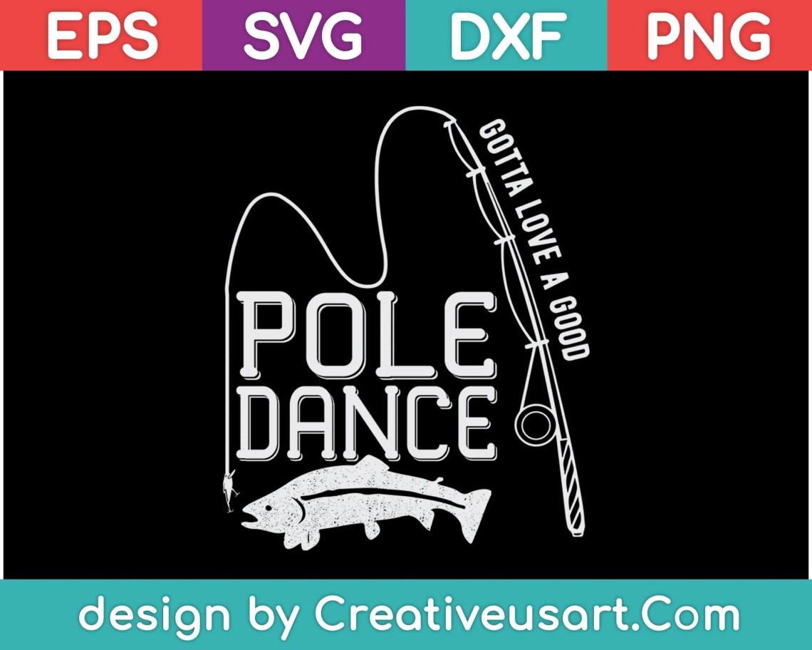 Download Fising Gotta Love A Good Pole Dance T-Shirt SVG Files ...