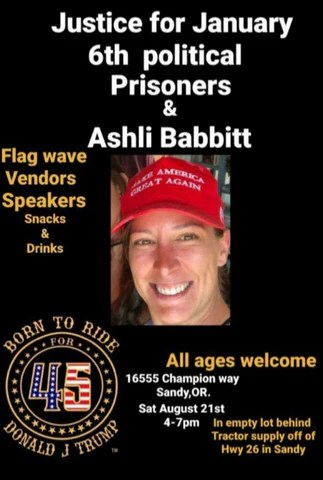 Justice for January 6th Political Prisoners & Ashli Babbitt - Saturday, August 21st - 4pm to 7pm - 16555 Champion Way in Sandy, OR