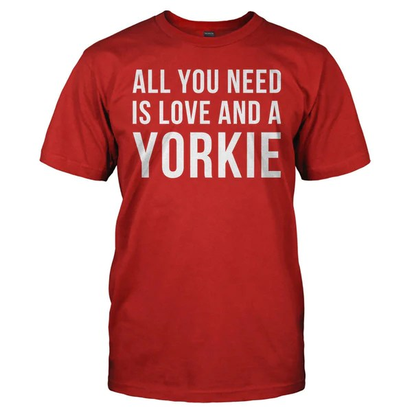 Download All You Need Is Love And A Yorkie T-Shirt & Hoodie - I ...