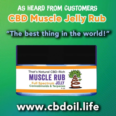 That's Natural CBD Muscle Rub Jelly, Muscle Jelly, Thats Natural Muscle Cream, CBD Joint and Muscle Rub, most trusted CBD, best CBD for pain, best CBD for stress, best CBD for anxiety, best-rated CBD, CBD for vaccine injury, CBD for vaccine side effects, www.cbdoil.life, cbdoil.life and thatsnatural.info