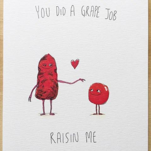 You Did a Grape Job Raisin Me – Well Drawn