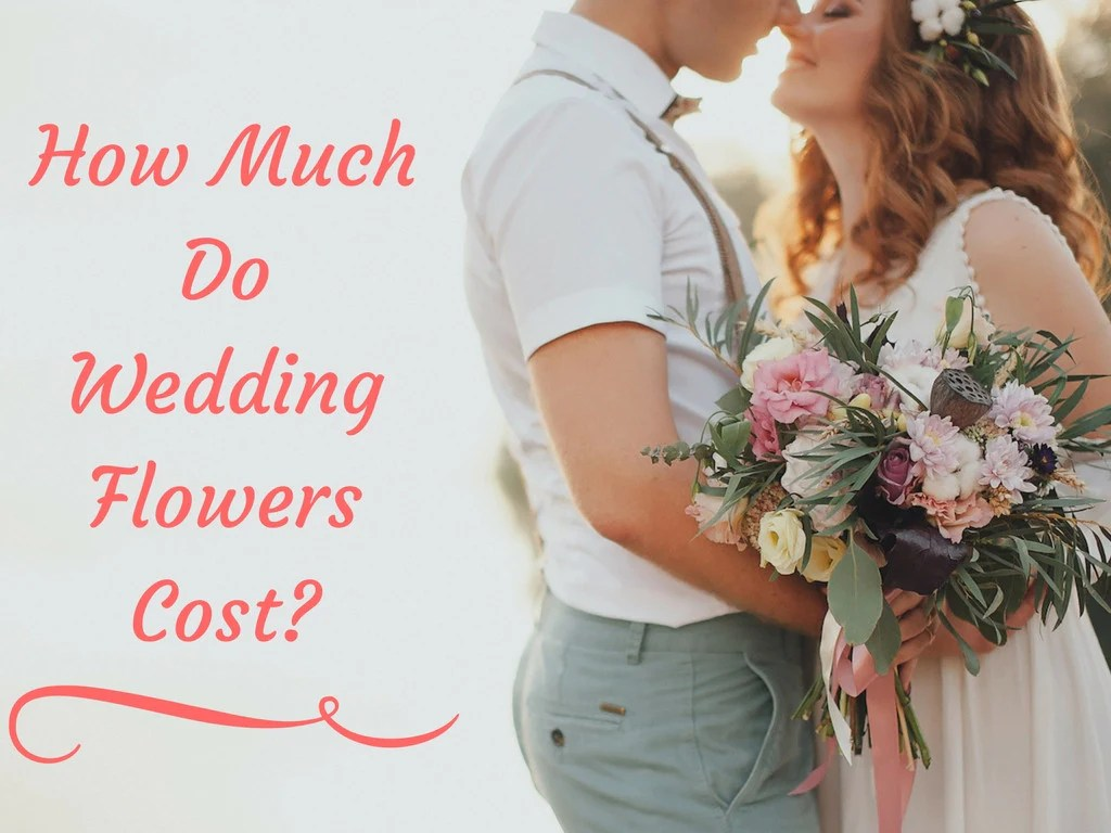 How Much Do Wedding Flowers Cost In 2019? [Definitive Guide]