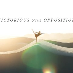 Victorious Over Opposition | October Monthly Blog from Redding California's Crowning Jewels