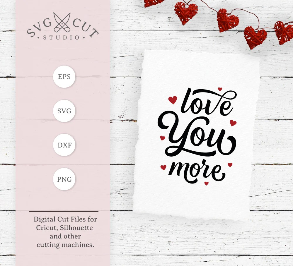 Download Love You More - Valentines day quote SVG PNG DXF files ...