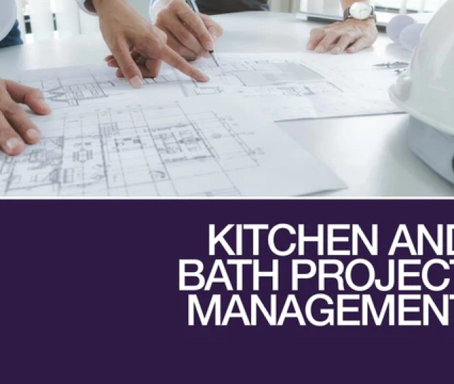 Kitchen And Bath Project Management The National Kitchen Bath Association