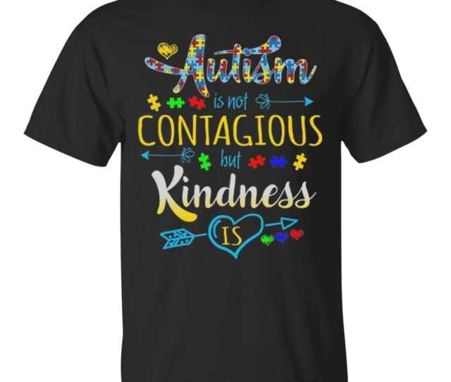 Autism T Shirt Autism Is Not Contagious But Kindness Is Autism Gifts Shirts
