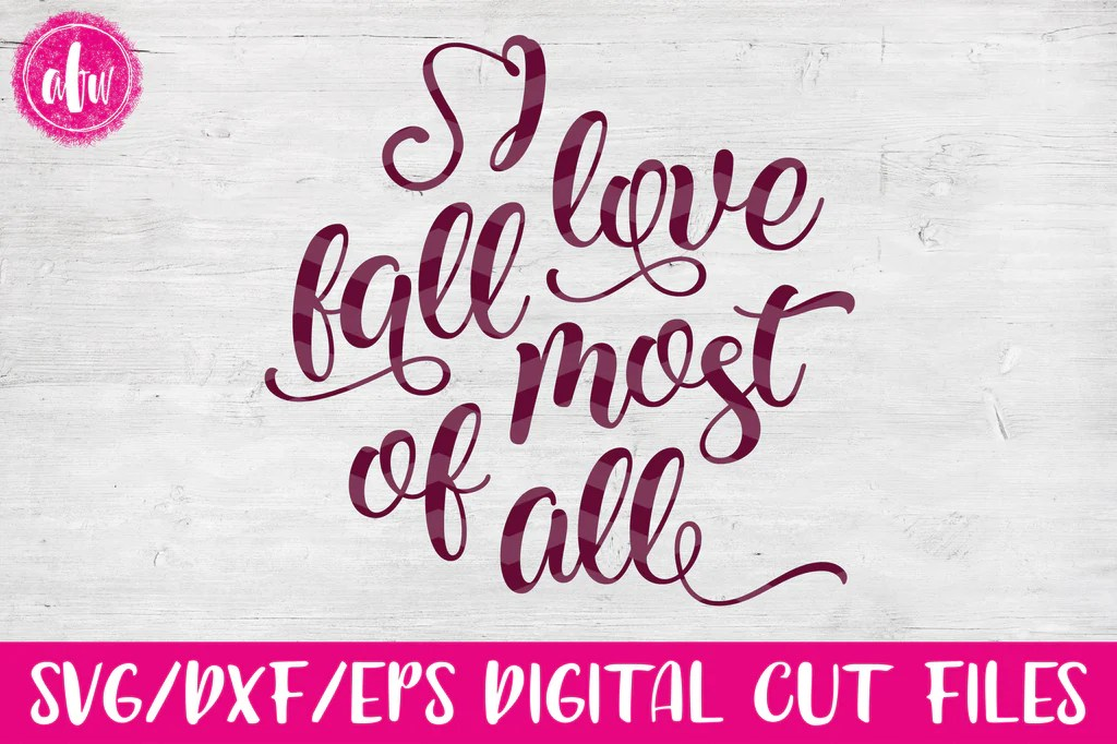 Download I Love Fall Most of All - SVG, DXF, EPS - AFW Designs