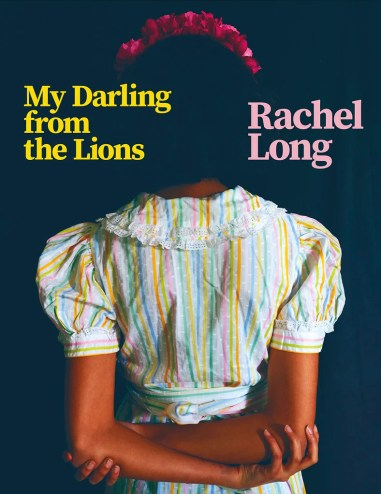 My Darling From the Lions by Rachel Long PBS Autumn Wild ...