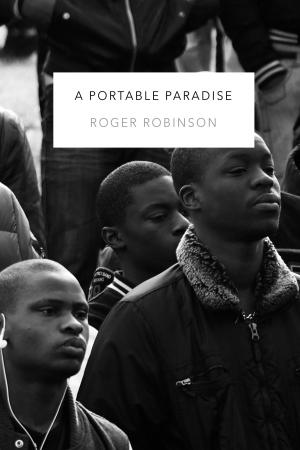 A Portable Paradise by Roger Robinson – The Poetry Book ...