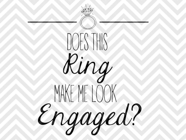 Download Does This Ring Make Me Look Engaged? SVG and DXF Cut File ...