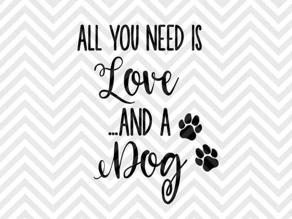 Download All You Need is Love and a Dog SVG and DXF Cut File • Png ...