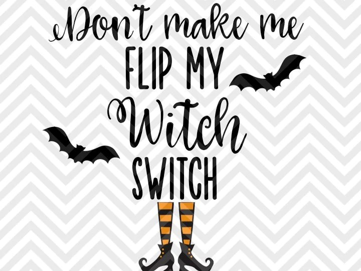 Download Don't Make Me Flip My Witch Switch Halloween SVG and DXF ...