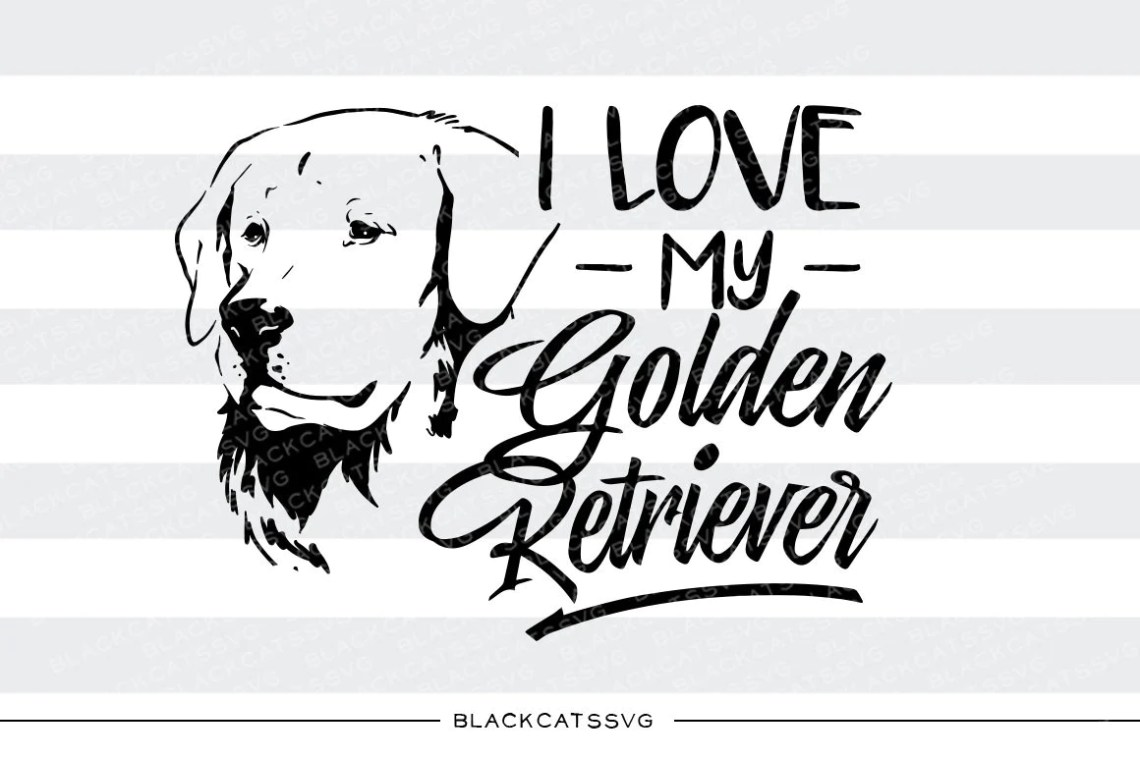 Download I love my Golden Retriever - SVG file Cutting File Clipart ...