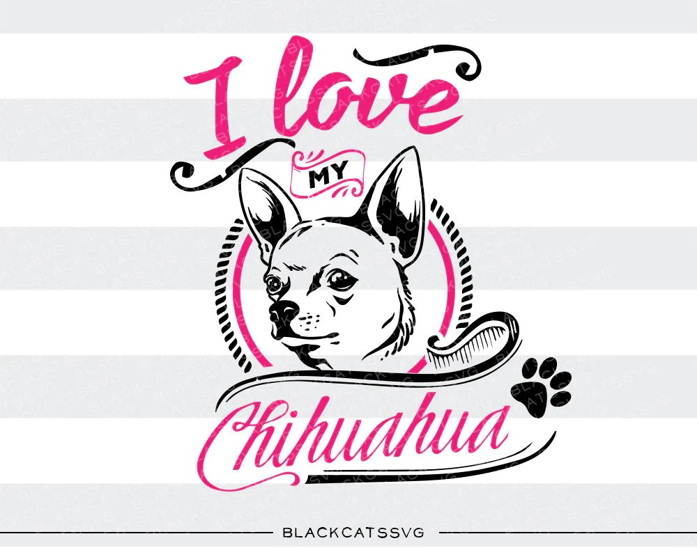 Download I love my Chihuahua - SVG file Cutting File Clipart in Svg ...