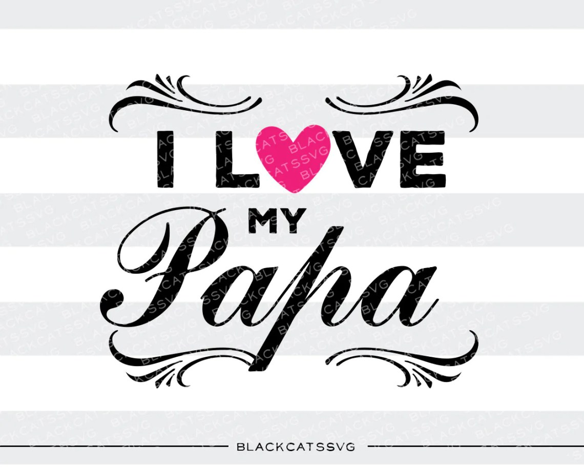 Download I love my Papa SVG file Cutting File Clipart in Svg, Eps ...
